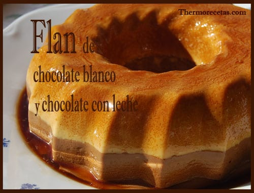 Receta Postres thermomix Flan de chocolate blanco y chocolate con leche