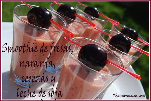 receta facil thermomix smoothie de fresas, naranja,cerezas y leche de soja